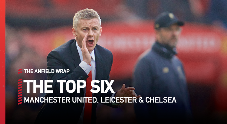 Chelsea, Leicester and Man United | Top Six Show