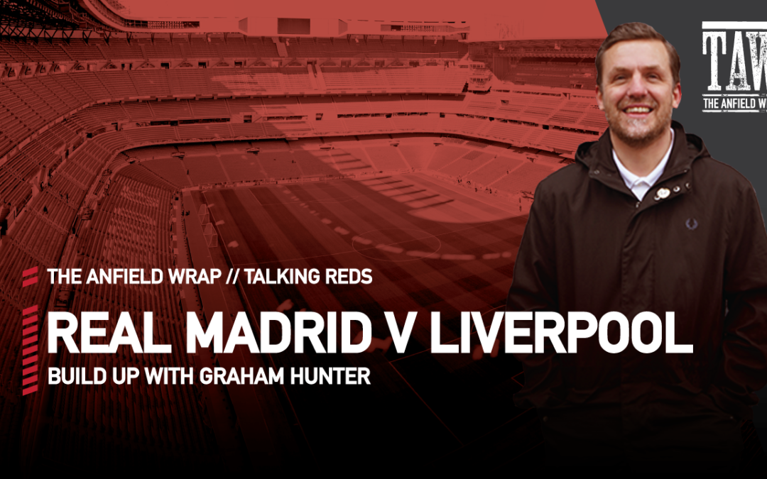 Real Madrid v Liverpool: Build Up | Talking Reds