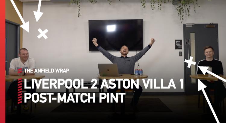 Liverpool 2 Aston Villa 1 | The Post-Match Pint