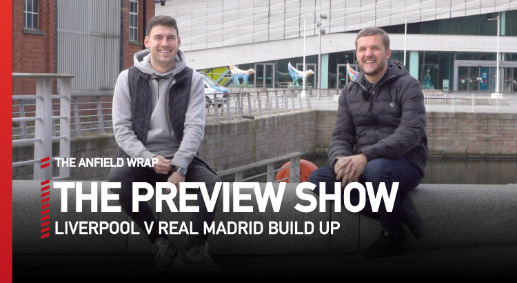 Liverpool v Real Madrid | Preview Show
