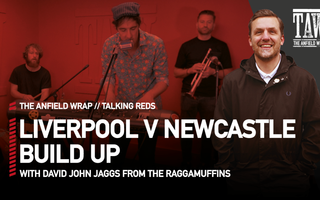 Liverpool v Newcastle United: Build Up | Talking Reds