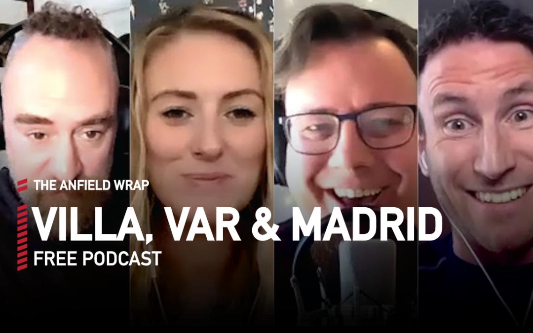 Aston Villa, VAR & Real Madrid | The Anfield Wrap