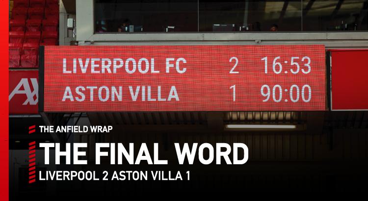 Liverpool 2 Aston Villa 1 | The Final Word