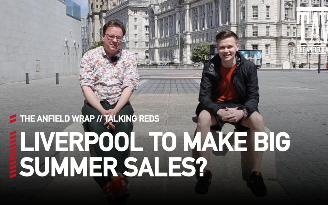 Liverpool To Make Big Summer Sales? | Talking Reds
