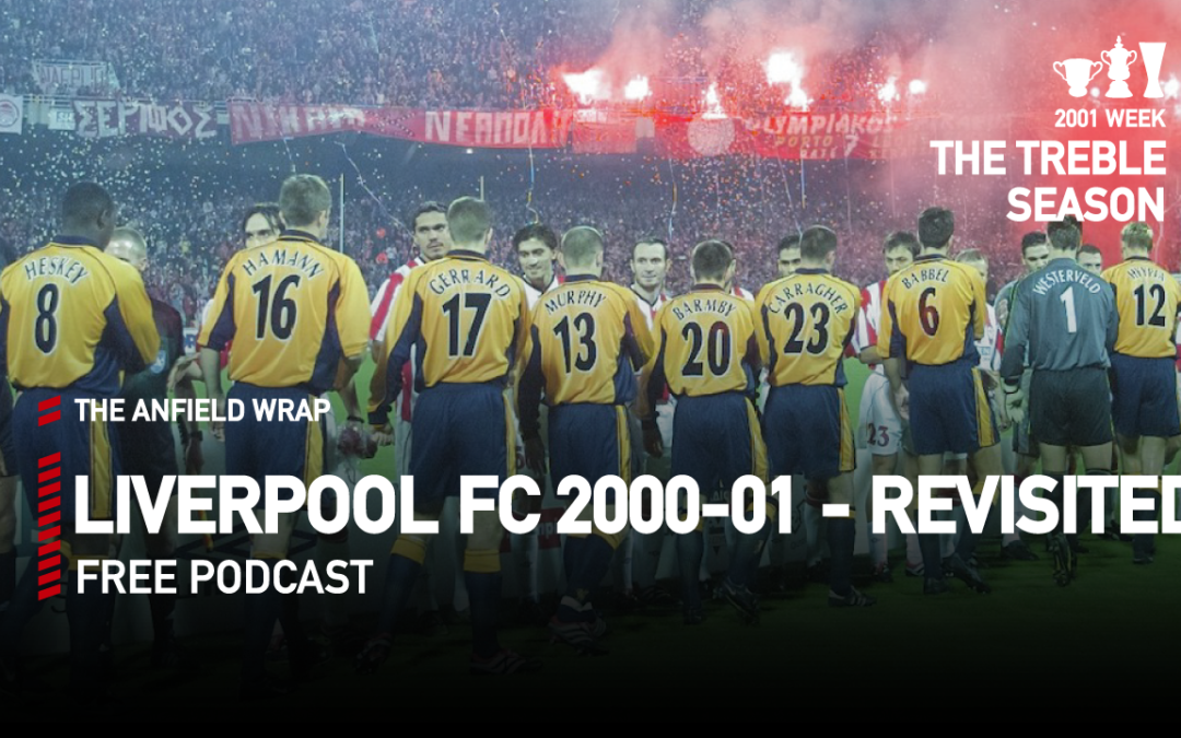 Liverpool FC 2000-01 – Revisited | The Anfield Wrap
