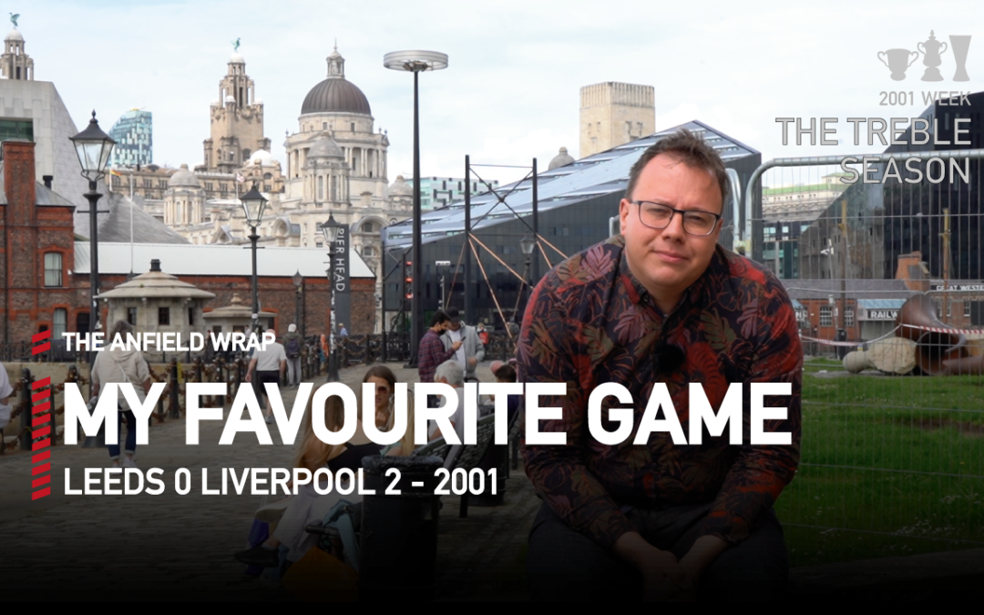 Leeds 0 Liverpool 2 – 2001 | My Favourite Game