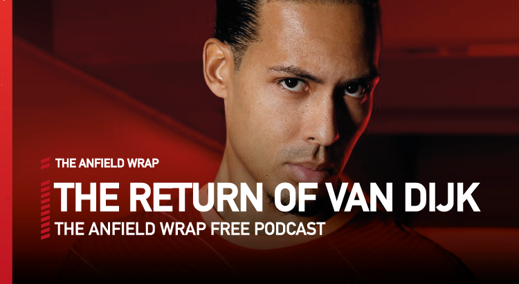 The Return Of Virgil Van Dijk | The Anfield Wrap