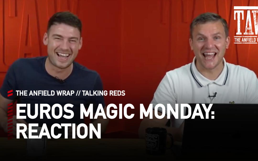 EURO 2020 Magic Monday: Reaction   Talking Reds