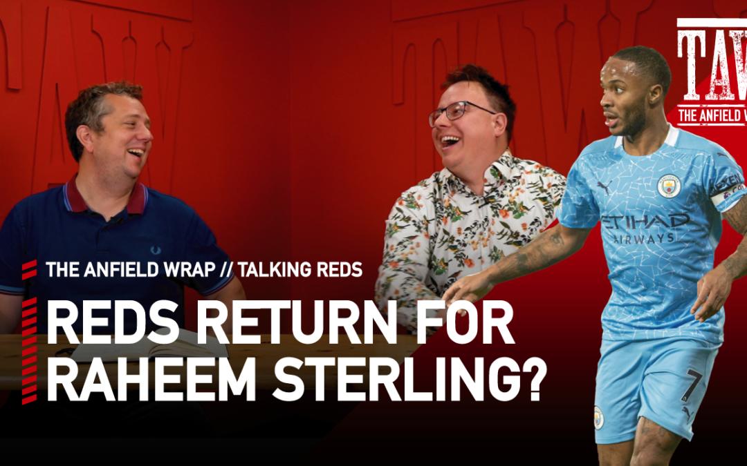 Reds Return For Raheem Sterling? | Talking Reds
