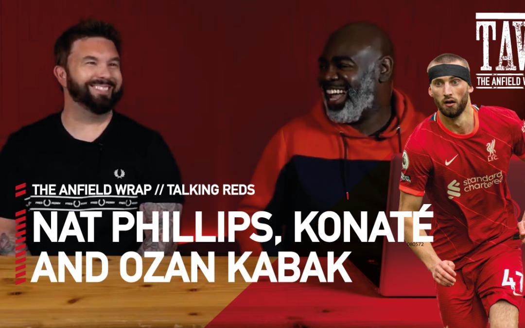 Nat Phillips, Ibrahima Konate & Ozan Kabak | Talking Reds
