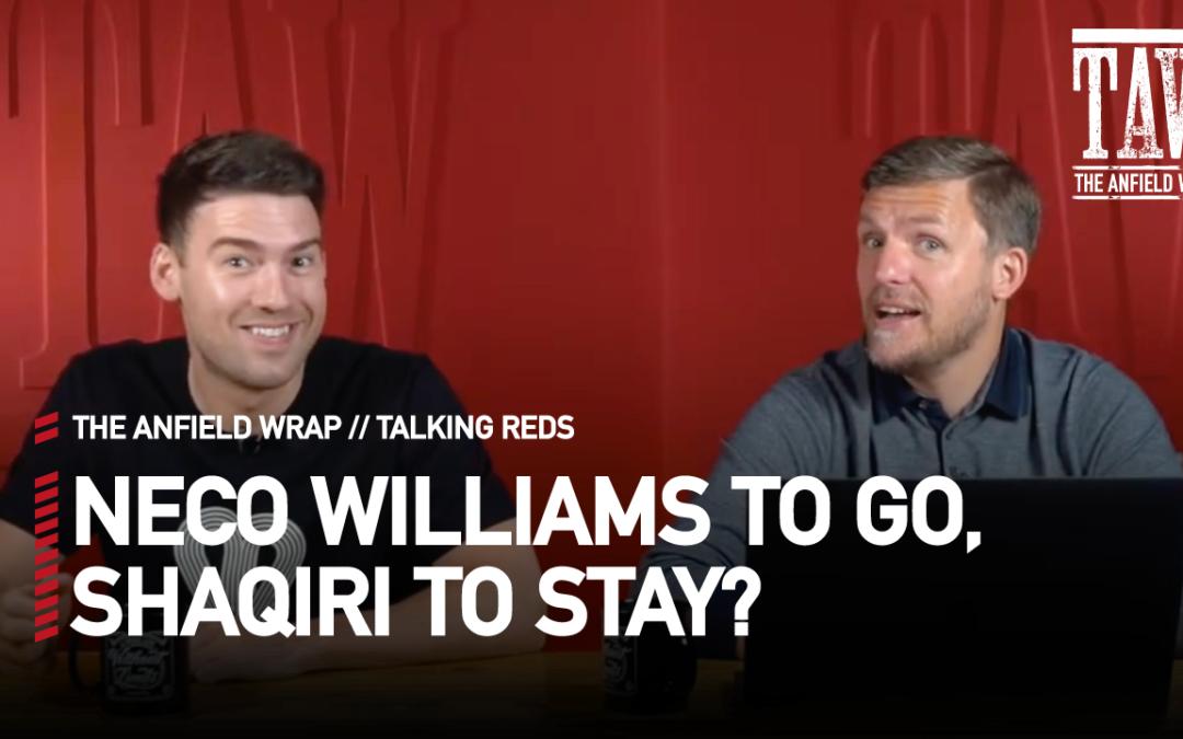 Neco To Go, Shaqiri To Stay? | Talking Reds