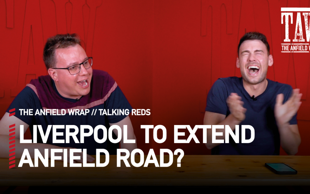 Anfield Road Expansion & EURO 2020 | Talking Reds