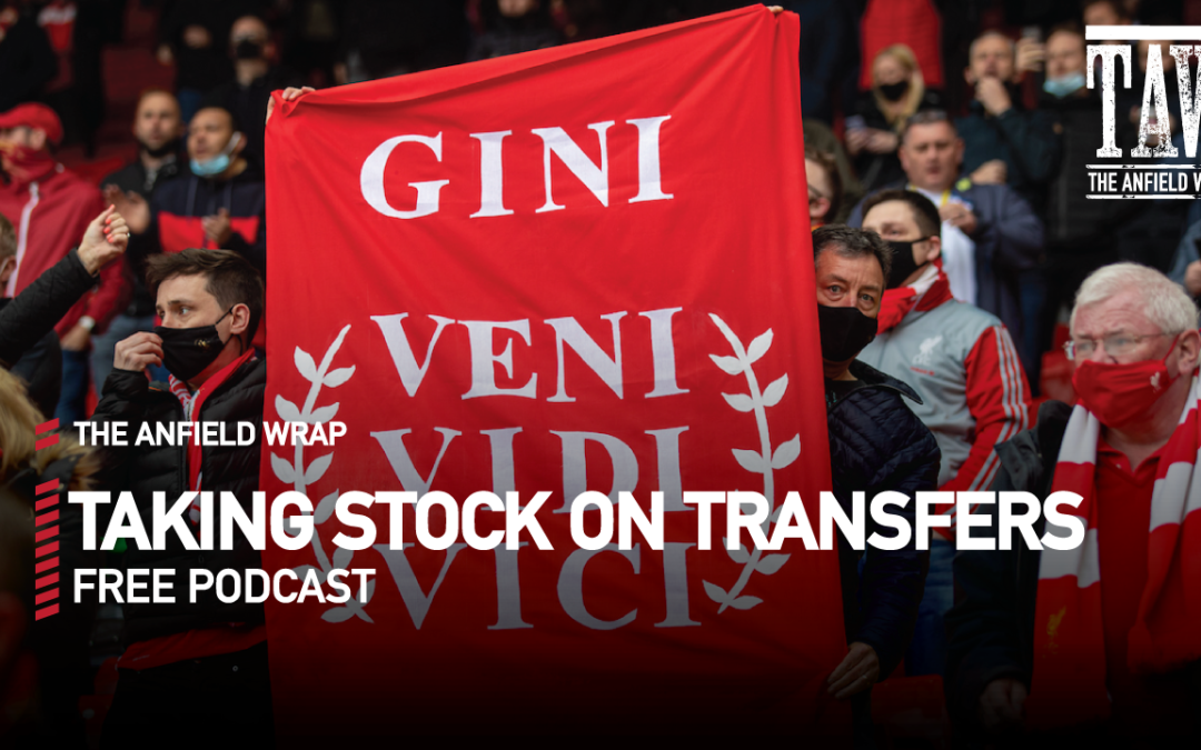 Taking Stock On Liverpool Transfers | The Anfield Wrap
