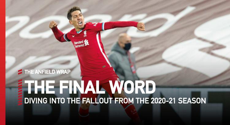 Liverpool FC 2020-21 – Good, Bad & Ugly | Final Word