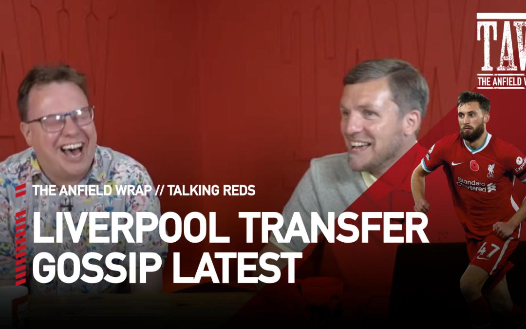 Liverpool Transfer Gossip Latest | Talking Reds