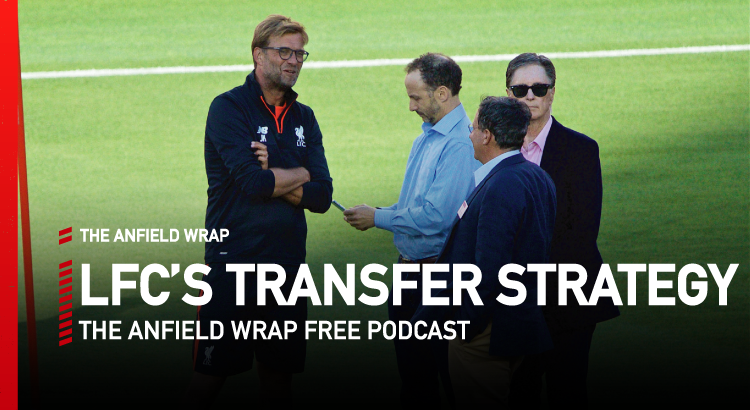 Assessing Liverpool's Transfer Strategy | The Anfield Wrap