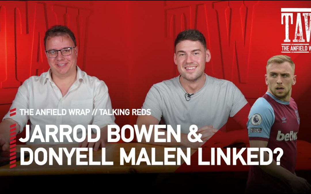 Jarrod Bowen & Donyell Malen LFC Links? | Talking Reds