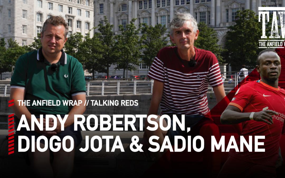 Andy Robertson, Diogo Jota & Sadio Mane | Talking Reds