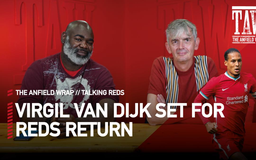 Virgil van Dijk Set For Reds Return | Talking Reds