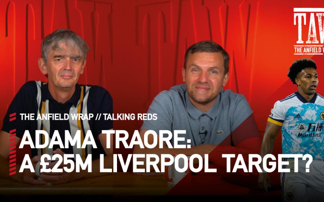 Adama Traore: A £25m Liverpool Target? | Talking Reds