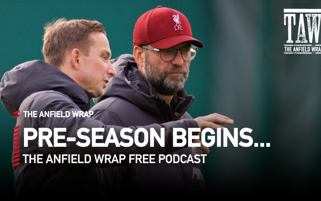 Liverpool Squad Report For Pre-Season | The Anfield Wrap