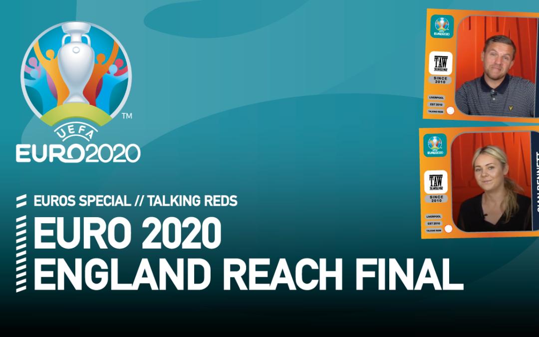 England Reach EURO 2020 Final: Reaction | Talking Reds