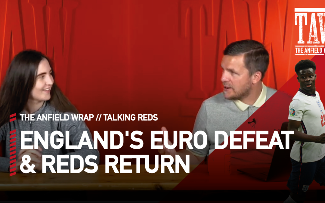 England's Euro Defeat & The Reds Return | Talking Reds