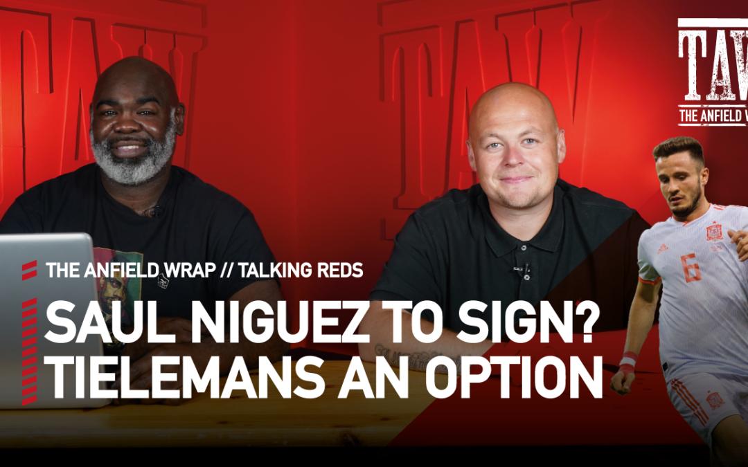 Saul Niguez or Youri Tielemans? | Talking Reds