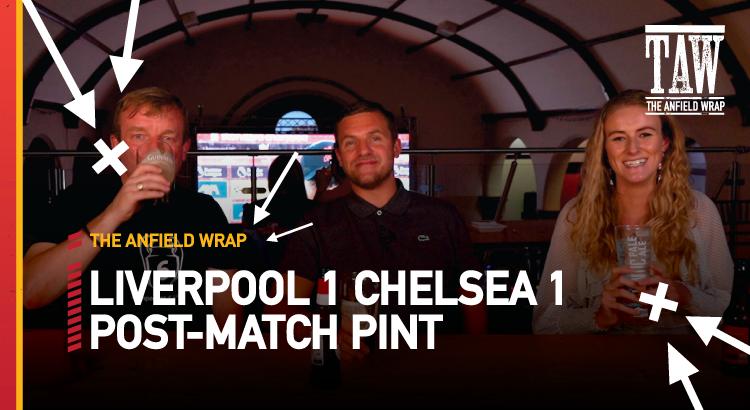 Liverpool 1 Chelsea 1 | Post-Match Pint