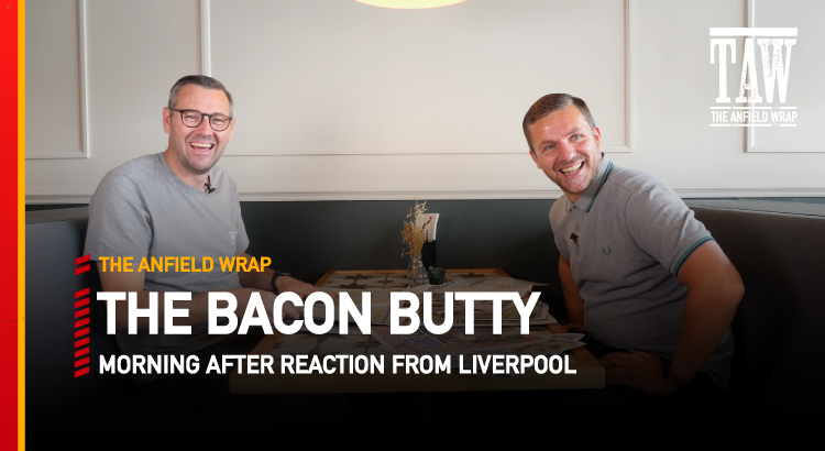 Liverpool 2 Burnley 0 | The Bacon Butty
