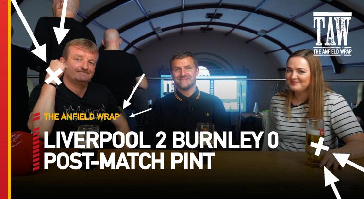 Liverpool 2 Burnley 0 | Post-Match Pint