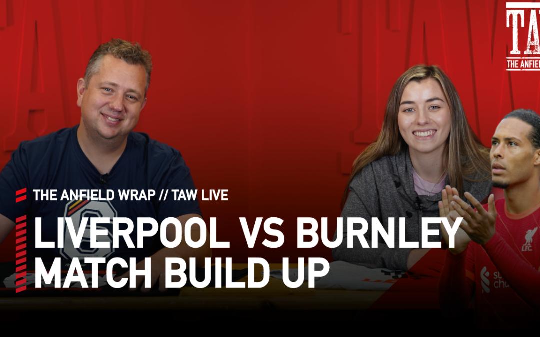 Liverpool v Burnley: Build Up | Talking Reds