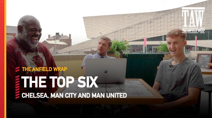 Chelsea, Man City & Man United | Top Six Show