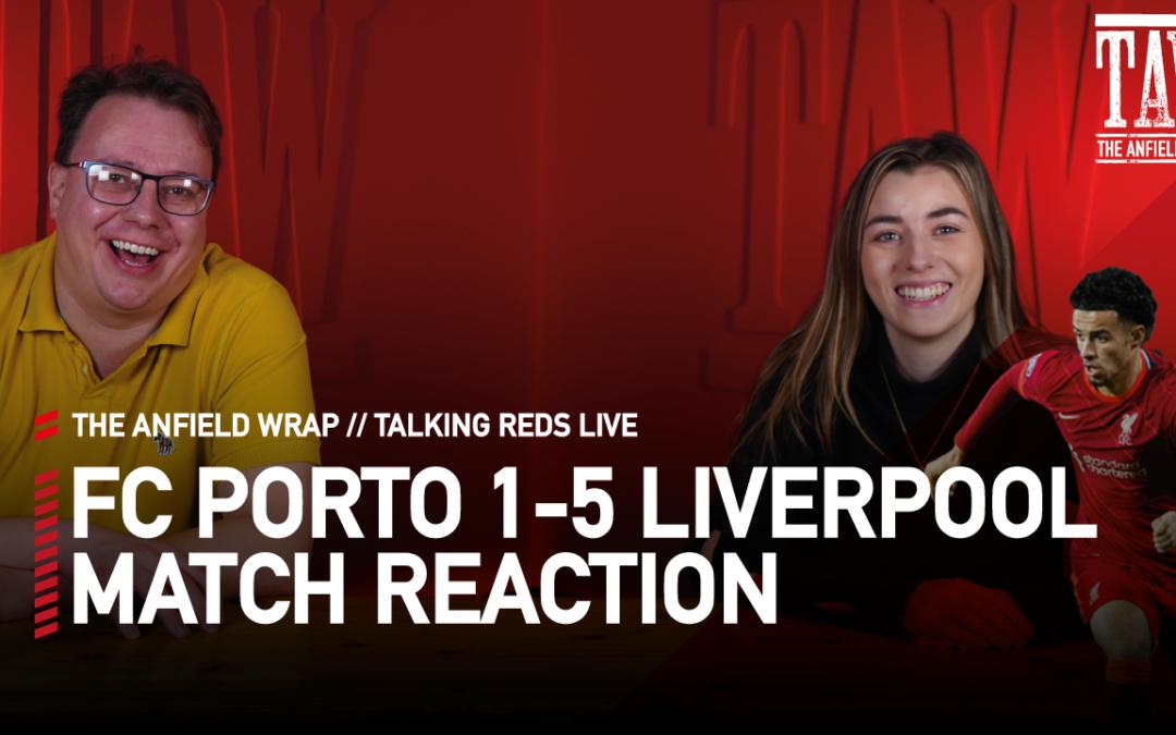 FC Porto 1 Liverpool 5: Match Reaction | Talking Reds