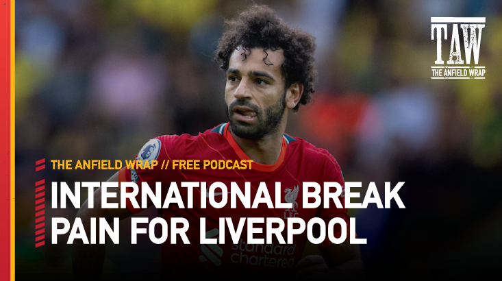 International Break Pain For Liverpool   The Anfield Wrap