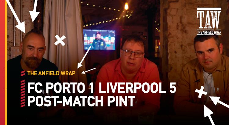 FC Porto 1 Liverpool 5 | Post-Match Pint