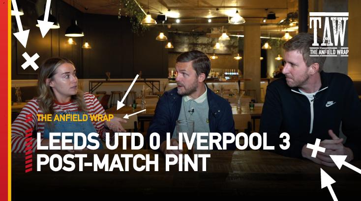 Leeds United 0 Liverpool 3   Post-Match Pint