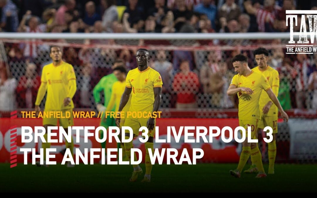 Brentford 3 Liverpool 3   The Anfield Wrap