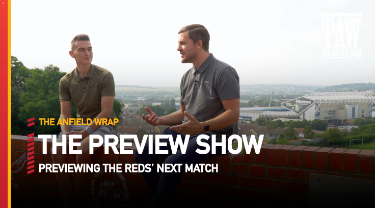 Leeds United v Liverpool | The Preview Show