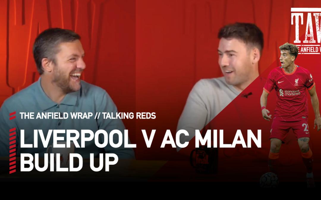 Liverpool v AC Milan Build Up: Talking Reds
