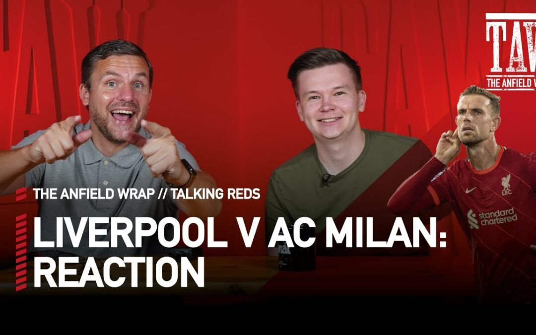 Liverpool 3 AC Milan 2: Reaction | Talking Reds