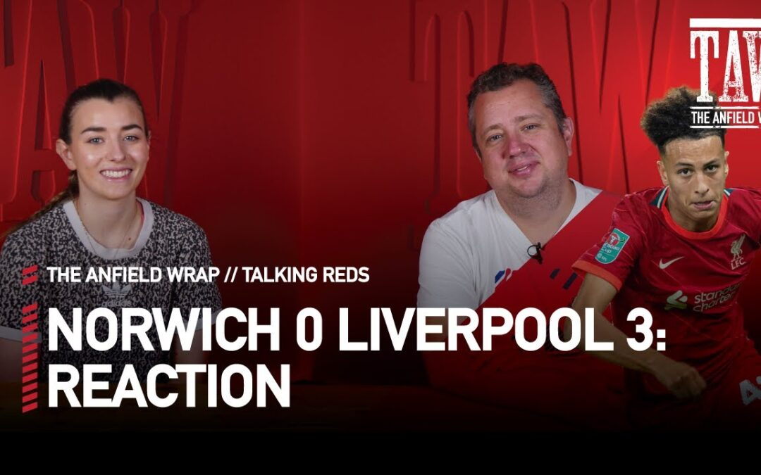Norwich City 0 Liverpool 3: Reaction | Talking Reds