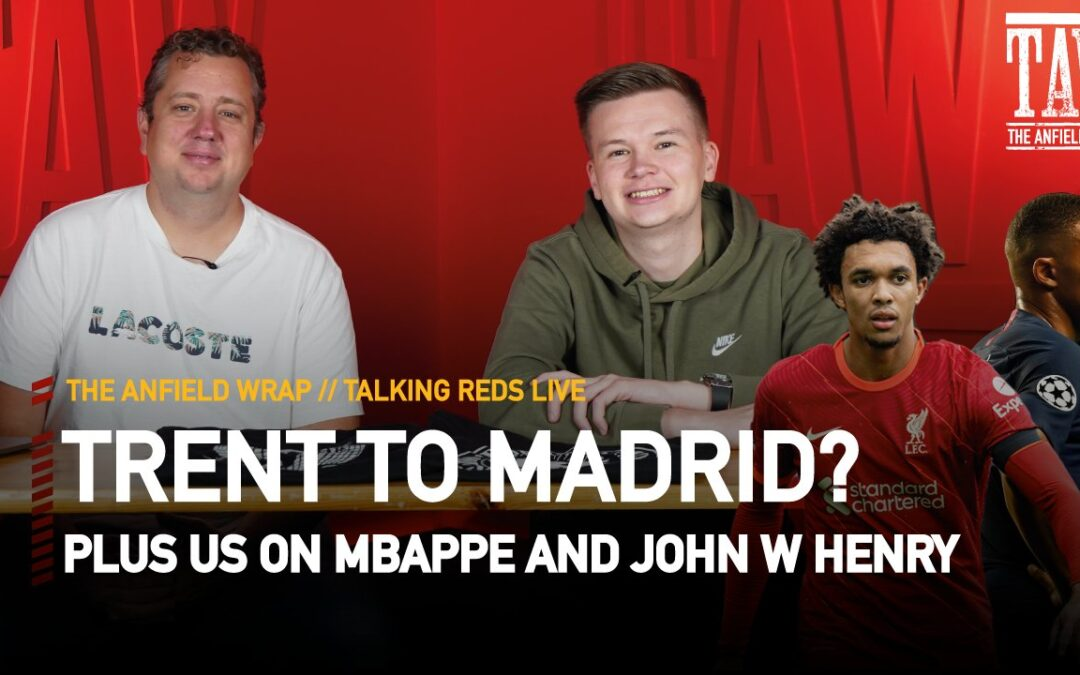 Real Madrid In For Liverpool's Trent Alexander-Arnold? | Talking Reds