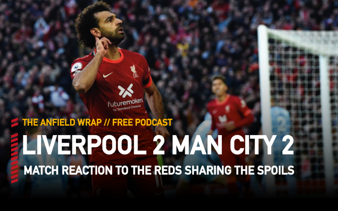 Liverpool 2 Manchester City 2 | The Anfield Wrap