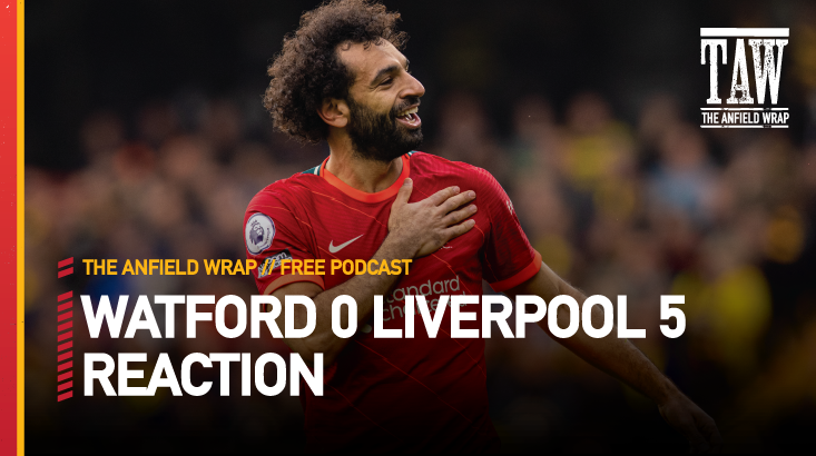 Watford 0 Liverpool 5 | The Anfield Wrap