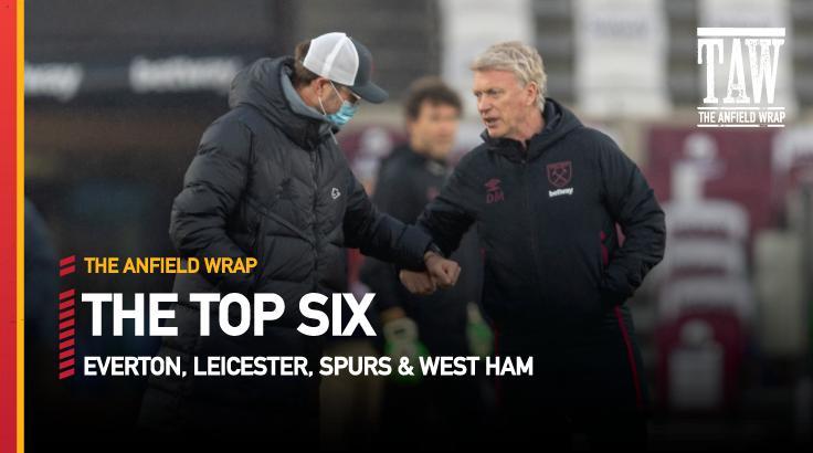 Everton, Leicester, Tottenham & West Ham | Top Six Show
