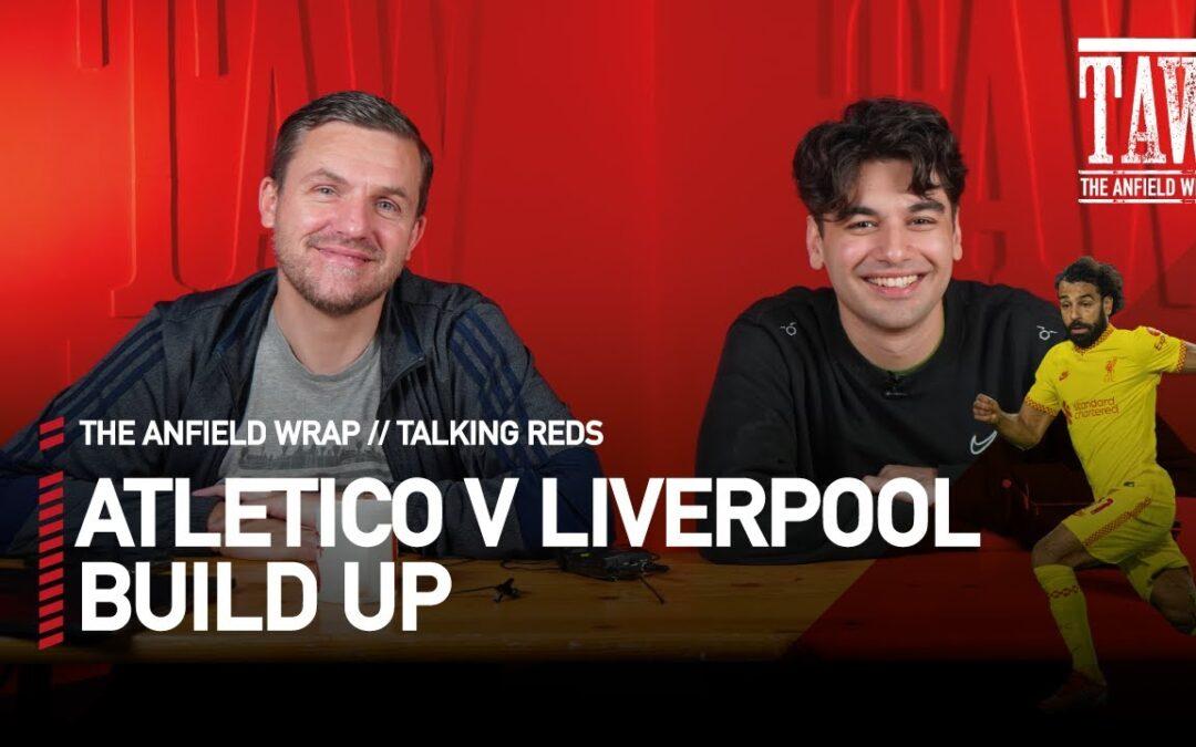 Atletico Madrid v Liverpool Build Up | Talking Reds